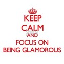 Keep Calm and focus on Being Glamorous T-Shirt