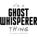 It's a Ghost Whisperer Thing White T-Shirt