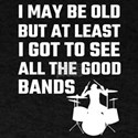 I May Be Old But At Least I Got To See All T-Shirt