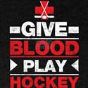 Give Blood and Play Hockey T-Shirt