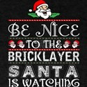 Be Nice To The Bricklayer Santa Is Watchin T-Shirt