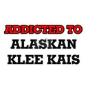 Addicted to Alaskan Klee Kais T-Shirt