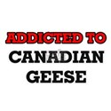 Addicted to Canadian Geese T-Shirt