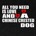 All You Need Is Love Chinese Crested T-Shirt