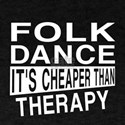 Folk Dance It Is Cheaper Than Therapy T-Shirt