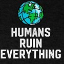 Humans Ruin Everything - Keep Earth Clean T-Shirt