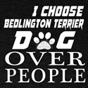 I Choose Bedlington Terrier Dog Over T-Shirt