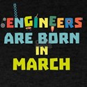 Engineers are born in March Ca0s2 T-Shirt
