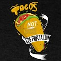 Tacos Not Deportation! Not Walls! T-Shirt
