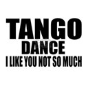Tango Dance I Like You Not Shirt