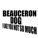 Beauceron Dog I Like You No Shirt