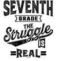7th Grade The Struggle is Real T-Shirt