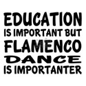 Flamenco Is Importanter Shirt