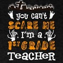 can't scare me i'm teacher 1st grade T-Shirt