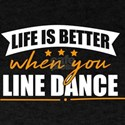 Line Dance Shirt Life Is Better When You T-Shirt