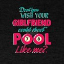 Don't You Wish Your Girlfriend Could P T-Shirt