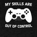 My Skills Are Out Of Control Gamer T-Shirt