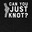 Can You Just Knot? T-Shirt