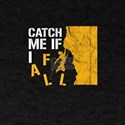 Catch Me If I Fall T-Shirt
