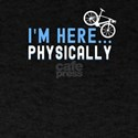 Bike Racing Cyclist I'm Here Physicall T-Shirt
