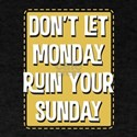 Don't Let Monday Ruin Your Sunday TShi T-Shirt