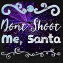 Dont Shoot Me, Santa T-Shirt
