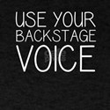 Use Your Backstage Voice T-Shirt