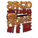 Banjo Playing 50% Tuning 50% Playing Out o T-Shirt