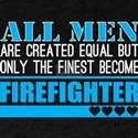 All Men Created Equal Finest Become Firefi T-Shirt