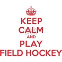 Keep Calm Play Field Hockey