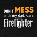 Don't mess with my dad, he is a Firefi T-Shirt