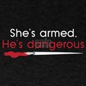 Shes armed. Hes dangerous T-Shirt