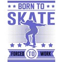 born to skate force to work T-Shirt