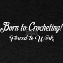 Born To Crocheting Forced To Work T-Shirt